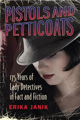 Pistols and Petticoats: 175 Years of Lady Detectives in Fact and Fiction Cover Image