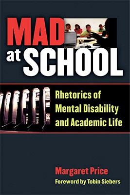 Mad at School: Rhetorics of Mental Disability and Academic Life (Corporealities: Discourses Of Disability) Cover Image