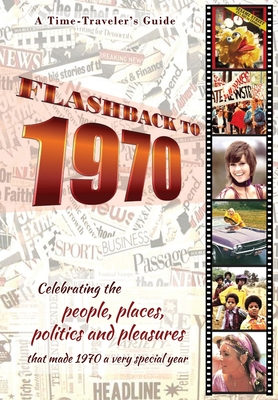 Flashback to 1970 - A Time Traveler's Guide: Celebrating the people, places, politics and pleasures that made 1970 a very special year. Perfect birthd Cover Image