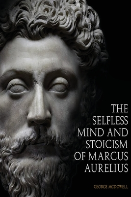The Selfless Mind And Stoicism Of Marcus Aurelius Cover Image