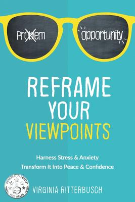 Reframe Your Viewpoints: Harness Stress & Anxiety-Transform It Into Peace & Confidence Cover Image