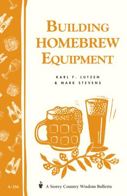 Building Homebrew Equipment: Storey's Country Wisdom Bulletin A-186 (Storey Country Wisdom Bulletin #186) Cover Image