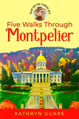 Five Walks Through Montpelier: What Are You Looking At?! Cover Image
