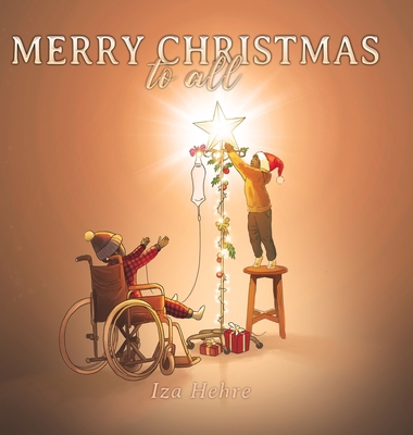 Merry Christmas to All: An Inspirational Christmas Eve Story that Teaches Holiday Inclusivity and Compassion for Children with Cancer, Physica Cover Image
