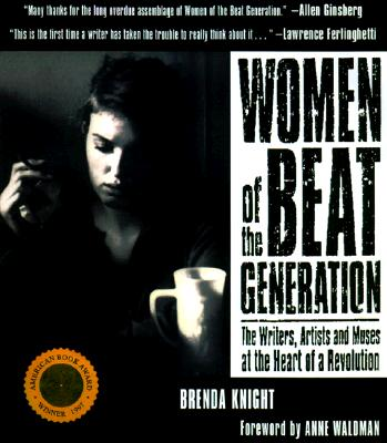Women of the Beat Generation: The Writers, Artists and Muses at the Heart of a Revolution Cover Image