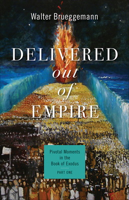 Delivered Out of Empire: Pivotal Moments in the Book of Exodus, Part One Cover Image