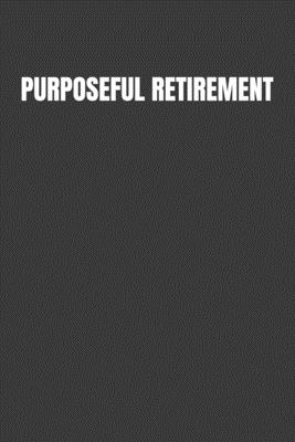 Purposeful Retirement: How to bring happiness & Meaning to your retirement Cover Image