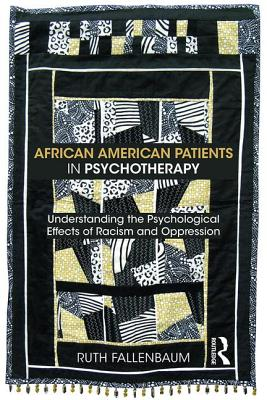 African American Patients in Psychotherapy: Understanding the Psychological Effects of Racism and Oppression Cover Image