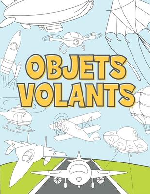 Objets Volants: Livre de Coloriage Pour Enfant 3-9 Ans - Avions, Drones, Fusées, Soucoupes Volantes, Montgolfières et Autres Cover Image