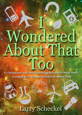 I Wondered About That Too: 111 Questions and Answers about Science and Other Stuff (I Always Wondered) Cover Image