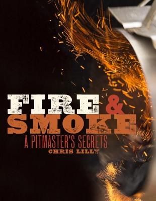 Fire and Smoke: A Pitmaster's Secrets Cover Image