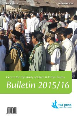CSIOF Bulletin 2015/16 Issue No. 8/9: Centre for the Study of Islam & Other Faiths. Melbourne School of Theology. An affiliated college of the Austral Cover Image