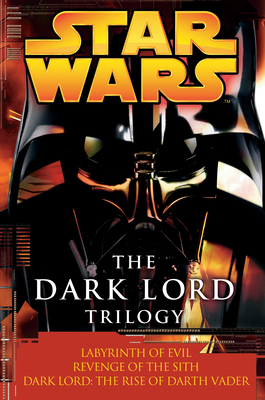 The Dark Lord Trilogy: Star Wars Legends: Labyrinth of Evil Revenge of the Sith Dark Lord: The Rise of Darth Vader Cover Image