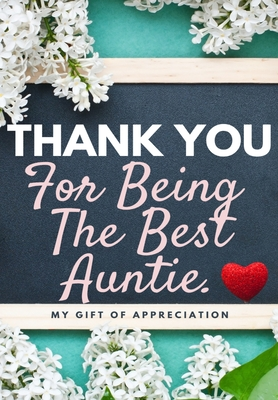 Thank You For Being The Best Auntie: My Gift Of Appreciation: Full Color Gift Book - Prompted Questions - 6.61 x 9.61 inch Cover Image