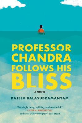 Professor Chandra Follows His Bliss: A Novel Cover Image