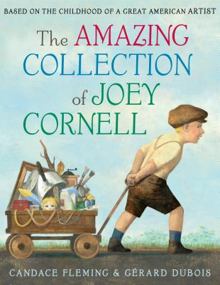The Amazing Collection of Joey Cornell by Candace Fleming and Gerard Dubois