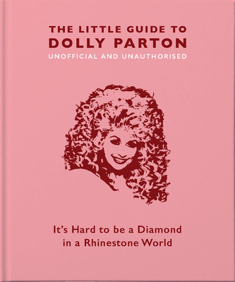 The Little Guide to Dolly Parton: It's Hard to Be a Diamond in a Rhinestone World (Little Book Of...) Cover Image