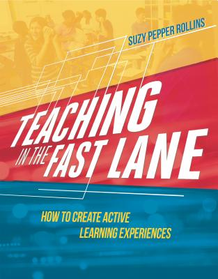 Teaching in the Fast Lane: How to Create Active Learning Experiences Cover Image