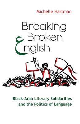 Breaking Broken English: Black-Arab Literary Solidarities and the Politics of Language Cover Image