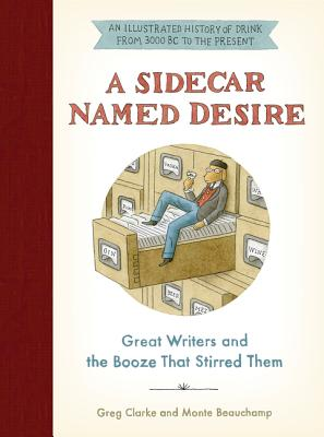 A Sidecar Named Desire: Great Writers and the Booze That Stirred Them Cover Image
