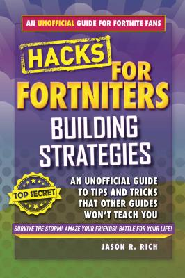 Hacks for Fortniters: Building Strategies: An Unofficial Guide to Tips and Tricks That Other Guides Won't Teach You Cover Image