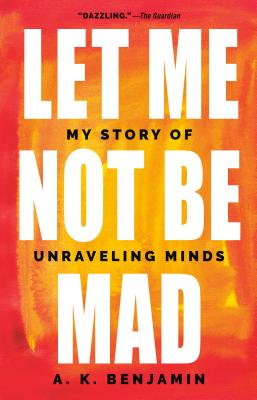 Let Me Not Be Mad: My Story of Unraveling Minds Cover Image
