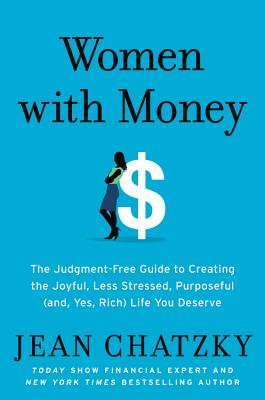 Women with Money: The Judgment-Free Guide to Creating the Joyful, Less Stressed, Purposeful (and, Yes, Rich) Life You Deserve Cover Image