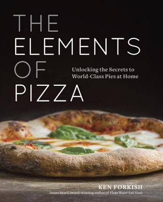 The Elements of Pizza: Unlocking the Secrets to World-Class Pies at Home [A Cookbook] Cover Image