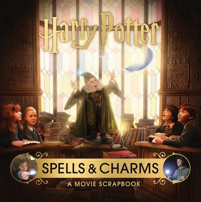 Harry Potter: Spells and Charms: A Movie Scrapbook Cover Image