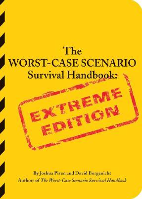 The Worst-Case Scenario Survival Handbook: Extreme Edition: Extreme Edition (Worst Case Scenario) Cover Image