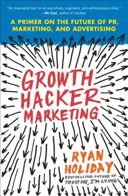 Growth Hacker Marketing: A Primer on the Future of PR, Marketing, and Advertising Cover Image