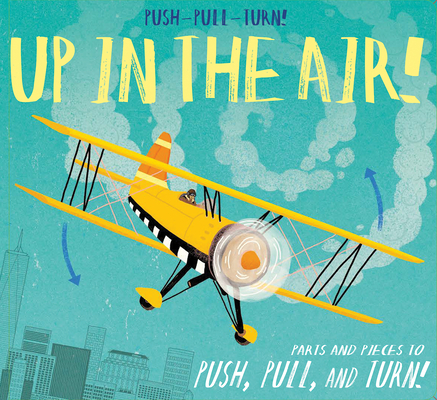 Push-Pull-Turn: Up in the Air! by Peter Bently