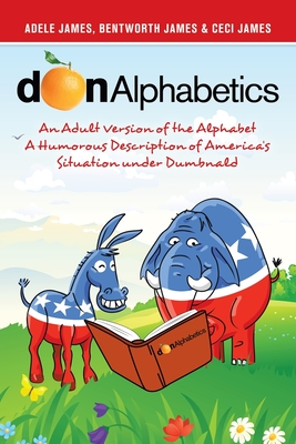 Donalphabetics: An Adult Version of the Alphabet a Humorous Description of America's Situation Under Dumbnald Cover Image