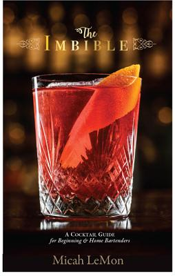 The Imbible: A Cocktail Guide for Beginning and Home Bartenders Cover Image