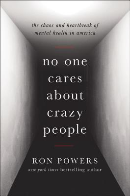No One Cares about Crazy People: The Chaos and Heartbreak of Mental Health in America Cover Image