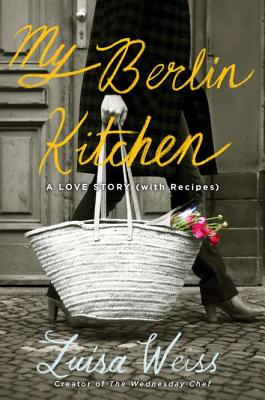 My Berlin Kitchen: A Love Story, with Recipes Cover Image