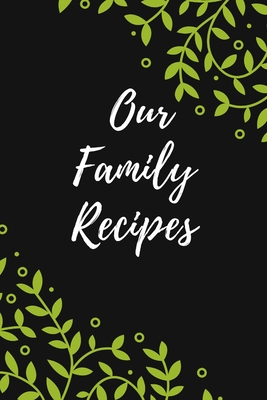 Our Family Recipes: Favorite Recipes, Food Cookbook Design,100 pages, 6x9