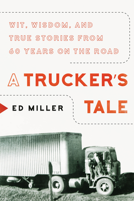 A Trucker's Tale: Wit, Wisdom, and True Stories from 60 Years on the Road Cover Image