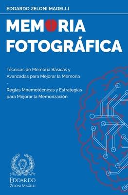 Memoria Fotográfica: Técnicas de Memoria Básicas y Avanzadas para Mejorar la Memoria - Reglas Mnemotécnicas y Estrategias para Mejorar la M Cover Image