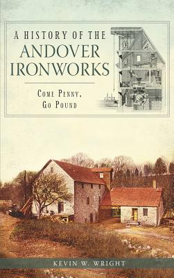 A History of the Andover Ironworks: Come Penny, Go Pound Cover Image