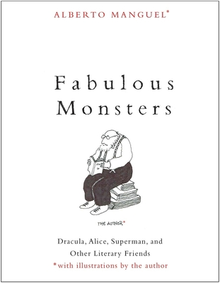 Fabulous Monsters: Dracula, Alice, Superman, and Other Literary Friends Cover Image