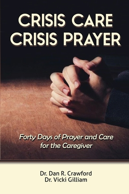 Crisis Care Crisis Prayer: Forty Days of Care and Prayer for the Caregiver Cover Image