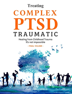 Treating Complex PTSD Traumatic: Healing from Childhood Trauma: It's not Impossible (Final Volume) Cover Image