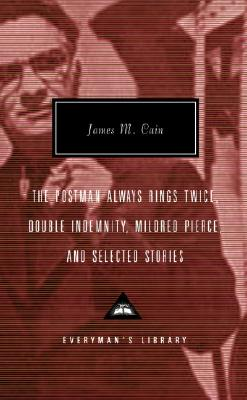 The Postman Always Rings Twice, Double Indemnity, Mildred Pierce, and Selected Stories Cover Image