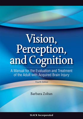 Vision, Perception, and Cognition: A Manual for the Evaluation and Treatment of the Adult with Acquired Brain Injury Cover Image