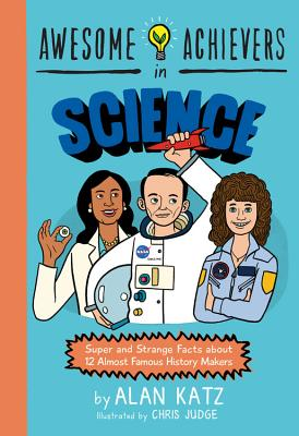 Awesome Achievers in Science: Super and Strange Facts about 12 Almost Famous History Makers Cover Image