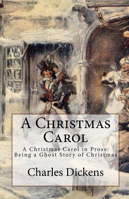 A Christmas Carol: A Christmas Carol in Prose: Being a Ghost Story of Christmas, Paperback Edition Cover Image