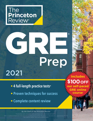 Princeton Review GRE Prep, 2021: 4 Practice Tests + Review & Techniques + Online Features (Graduate School Test Preparation) Cover Image