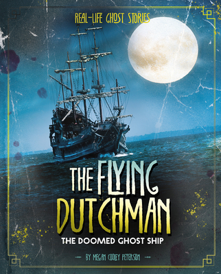 The Flying Dutchman: The Doomed Ghost Ship Cover Image