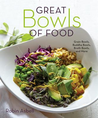 Great Bowls of Food: Grain Bowls, Buddha Bowls, Broth Bowls, and More Cover Image